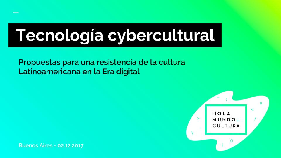 Tecnología Cybercultural - Hola Mundo Cultura